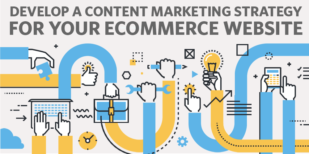 Develop an Effectice Content Marketing Strategy for your Ecommerce Site