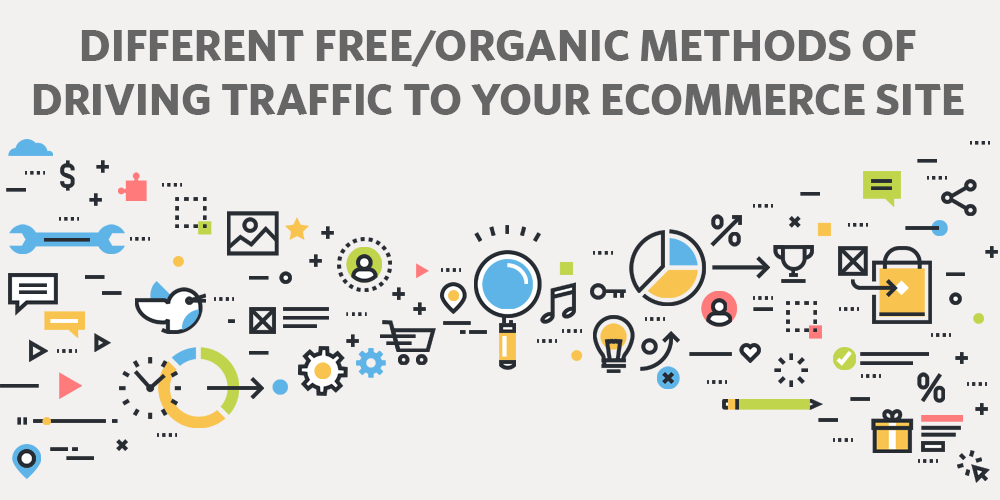Different Free and Organic Methods of Driving Traffic to your Ecommerce Site