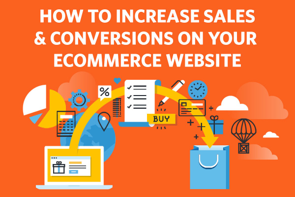 How to Increase Sales and Conversions on your Website Today