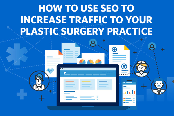 How to Use SEO to Increase Traffic to your Plastic Surgery Website