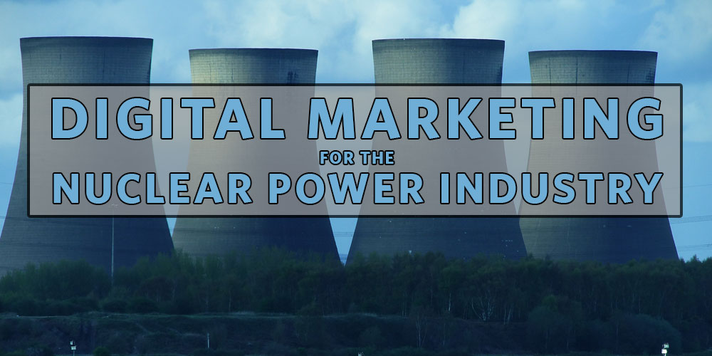 Digital Marketing and SEO for the Nuclear Industry