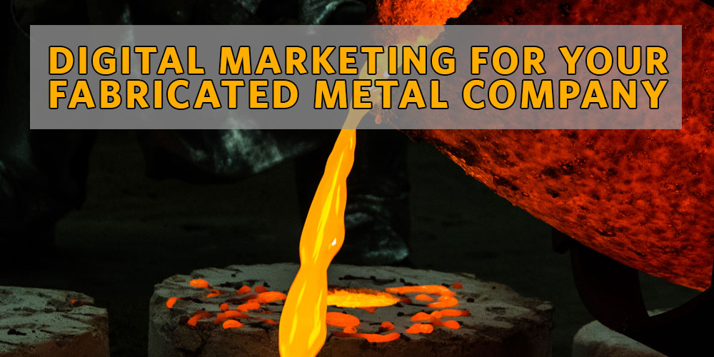 Digital Marketing and SEO for your Fabricated Metal Company