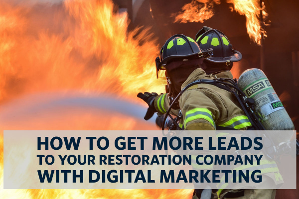 How to Get More Leads to your Restoration Company with SEO and Digital Marketing