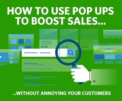 How to Use Pop Ups to Boost Sales without Annoying your Customers