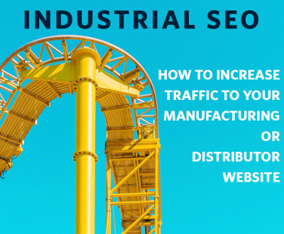 Industrial SEO - How to Increase Traffic