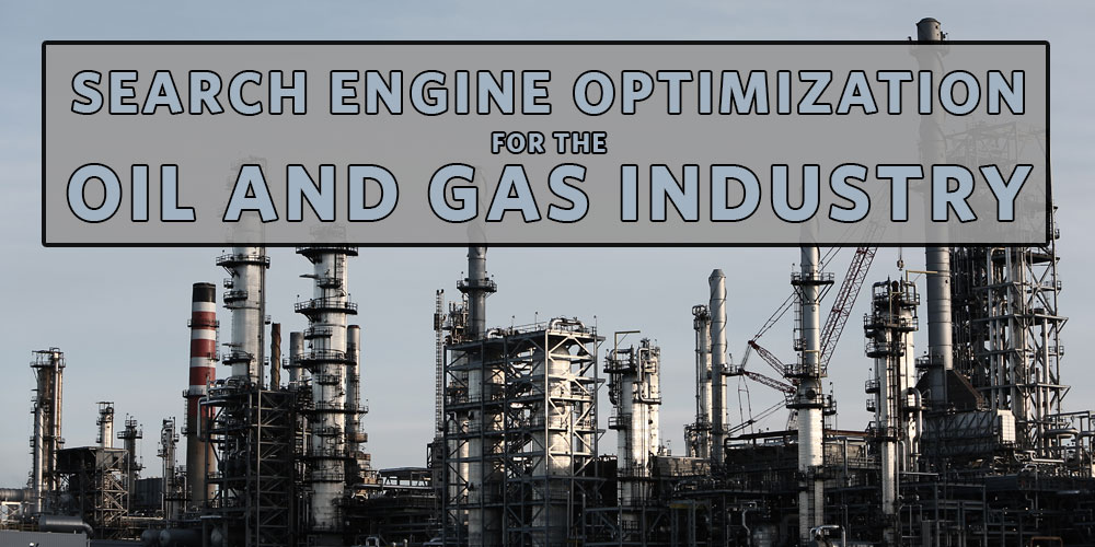 Search Engine Optimization for the Oil and Gas Industry